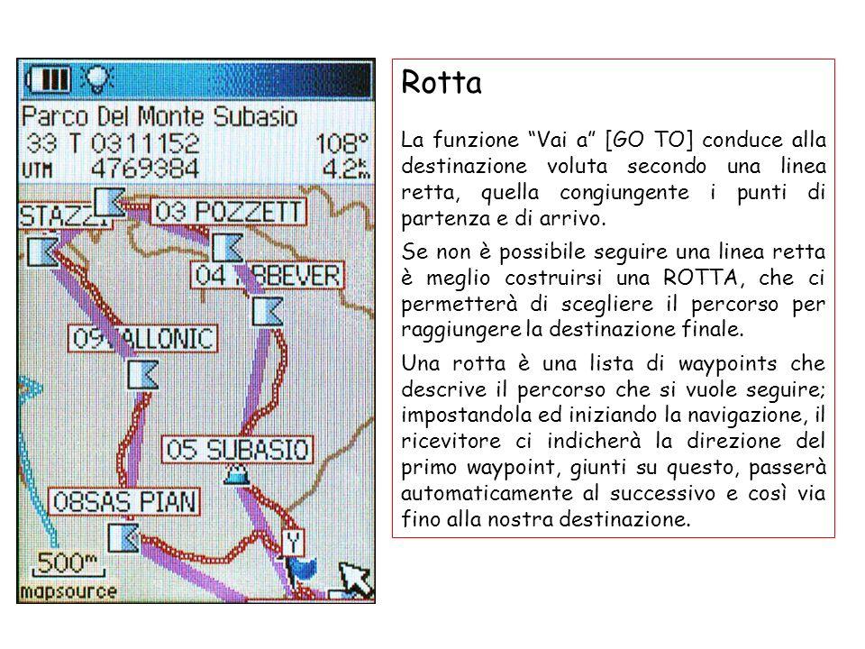 RottaLa funzione Vai a [GO TO] conduce alla destinazione voluta secondo una linea retta, quella congiungente i punti di partenza e di arrivo.